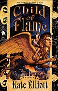 Crown Of Stars #04: Child Of Flame by Kate Elliott