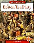 Boston Tea Party (We The People Revolution & The New Nation) by Michael Burgan