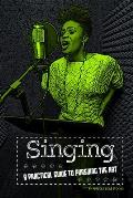 Singing: A Practical Guide to Pursuing the Art