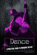 Dancing: A Practical Guide to Pursuing the Art (Performing Arts)
