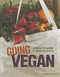 Going Vegan: A Healthy Guide to Making the Switch (Food Revolution)