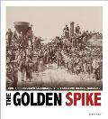 The Golden Spike: How a Photograph Celebrated the Transcontinental Railroad