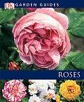 Roses (DK Garden Guides)