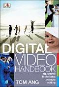 Digital Video Handbook: Equipment,Techniques, Projects, Editing