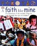 Faith Like Mine A Celebration of the Worlds Religions Seen Through the Eyes of Children