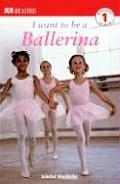 I Want to Be a Ballerina (DK Readers: Level 1) Cover