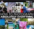 How to Photograph Absolutely Everything Cover