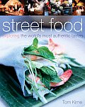 Street Food Exploring the Worlds Most Authentic Tastes