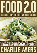 Food 2.0: Secrets from the Chef Who Fed Google Cover