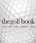 Golf Book The Players the Gear the Strokes the Courses the Championships