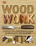 Woodwork: A Step-By-Step Photographic Guide to Successful Woodworking Cover