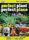 Perfect Plant, Perfect Place: The Surest Way to Select the Right Outdoor and Indoor Plants Cover