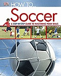 How To Soccer a Step by Step Guide to Mastering the Skills