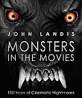 Monsters in the Movies 100 Years of Cinematic Nightmares
