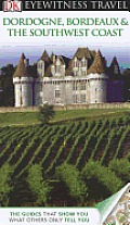 DK Eyewitness Travel Guide: Dordogne, Bordeaux & the Southwest Coast (DK Eyewitness Travel Guides)