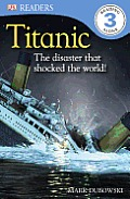 Titanic: The Disaster That Shocked the World!: The Disaster That Shocked the World! (DK Reader - Level 3)