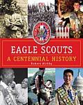 Eagle Scouts A Centennial History