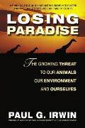 Losing Paradise The Growing Threat to Our Animals Our Environment & Ourselves