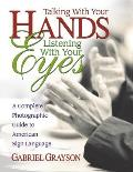 Talking with Your Hands, Listening with Your Eyes: A Complete Photographic Guide to American Sign Language Cover