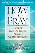 How to Pray: Tapping Into the Power of Divine Communication
