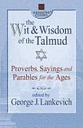 The Wit & Wisdom of the Talmud: Proverbs, Sayings, and Parables for the Ages