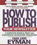 How to Publish Your Newsletter: A Complete Guide to Print and Electronic Newsletter Publishing (Square One Writer's Guides)
