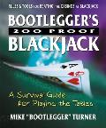 Bootlegger's 200 Proof Blackjack: A Survival Guide for Playing the Tables