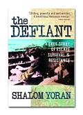 The Defiant: A True Story of Escape, Survival, & Resistance