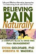 Relieving Pain Naturally: A Complete Guide to Drug-Free Pain Management