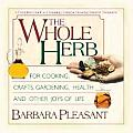 The Whole Herb: For Cooking, Crafts, Gardening, Health, and Other Joys of Life
