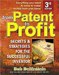 From Patent to Profit, Third Edition: Secrets & Strategies for the Successful Inventor