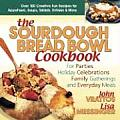 Sourdough Bread Bowl Cookbook For Parties Holiday Celebrations Family Gatherings & Everyday Meals