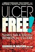 Ulcer Free!: Nature's Safe and Effective Remedy for Ulcers