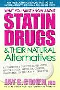 What You Must Know about Statin Drugs & Their Natural Alternatives: A Consumer's Guide to Safely Using Lipitor, Zocor, Pravachol, Crestor, Mevacor, or