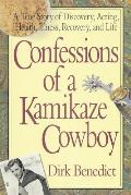 Confessions of a Kamikaze Cowboy: A True Story of Discovery, Acting, Health, Illness, Recovery, and Life