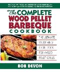The Complete Wood Pellet Barbecue Cookbook: The Ultimate Guide & Recipe Book for Wood Pellet Grills Cover