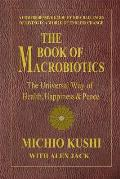 The Book of Macrobiotics: The Universal Way of Health, Happiness & Peace