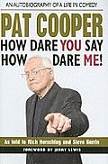 Pat Cooper How Dare You Say How Dare Me!