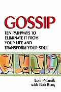 Gossip: Then Pathways to Eliminate It from Your Life and Transform Your Soul Cover