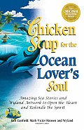 Chicken Soup for the Ocean Lovers Soul Amazing Sea Stories & Wyland Artwork to Open the Heart & Rekindle the Spirit