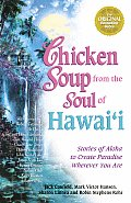 Chicken Soup from the Soul of Hawaii: Stories of Aloha to Create Paradise Wherever You Are