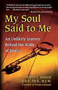 My Soul Said To Me : an Unlikely Journey Behind the Walls of Justice (03 Edition)