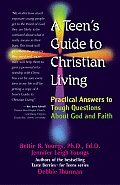 Teens Guide to Christian Living Practical Answers to Tough Questions about God & Faith