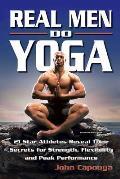 Real Men Do Yoga 21 Star Athletes Reveal Their Secrets of Strength Flexibility & Peak Performance