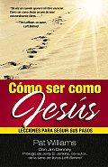 Como Ser Como Jesus: Lecciones Para Seguir Sus Pasos