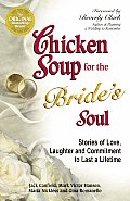 Chicken Soup for the Brides Soul Stories of Love Laughter & Commitment to Last a Lifetime