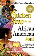 Chicken Soup for the African American Soul Celebrating & Sharing Our Culture One Story at a Time