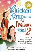Chicken Soup for the Preteen Soul II Stories about Taking Charge Making a Difference & Moving Through the Preteen Years for Kids Ages 9 13