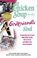 Chicken Soup for the Girlfriend's Soul: Celebrating the Friends Who Cheer Us Up, Cheer Us on and Make Our Lives Complete (Chicken Soup for the Soul) Cover