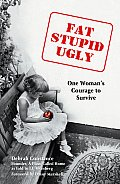 Fat Stupid Ugly One Womans Courage to Survive